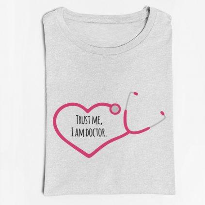 Pánské/Dámské tričko Trust me I am doctor