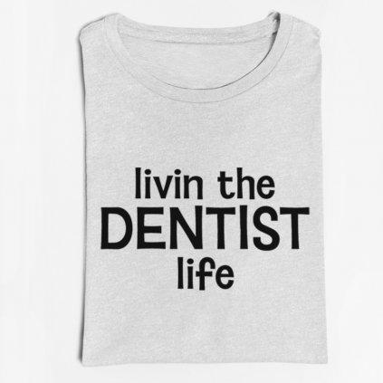 Pánské/Dámské tričko Livin the dentist life