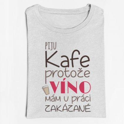 Pánské/dámské Tričko Piju kafe, protože víno mám v práci zakázané