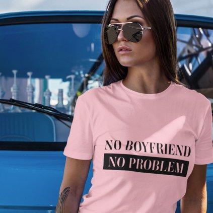Dámské tričko No boyfriend No problem