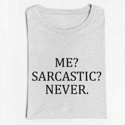 Pánské/Dámské tričko Me? Sarcastic? Never.
