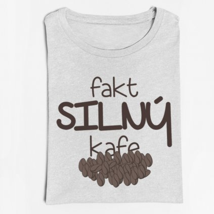 Pánské/dámské tričko Fakt silný kafe