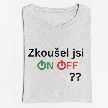 Pánské tričko Zkoušel jsi ON/OFF??