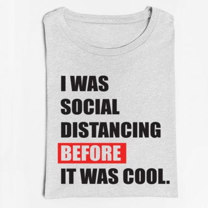 Tričko - I WAS SOCIAL DISTANCING BEFORE IT WAS COOL