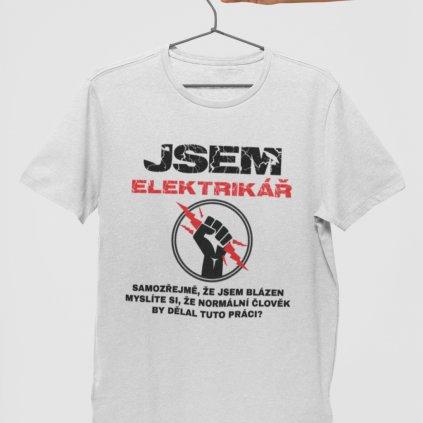 Pánské tričko Jsem elektrikář, samozřejmě, že jsem blázen...