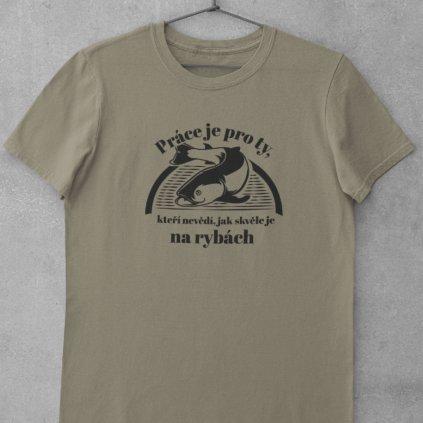Pánské tričko Práce je pro ty, kteří nevědí, jak skvěle je na rybách
