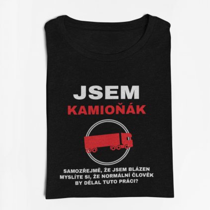 Pánské tričko Jsem kamioňák samozřejmě, že jsem blázen...