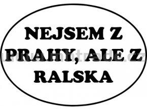 Samolepka - Nejsem z Prahy, ale z Ralska