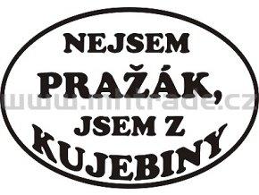 Samolepka - Nejsem pražák, jsem z Kujebiny