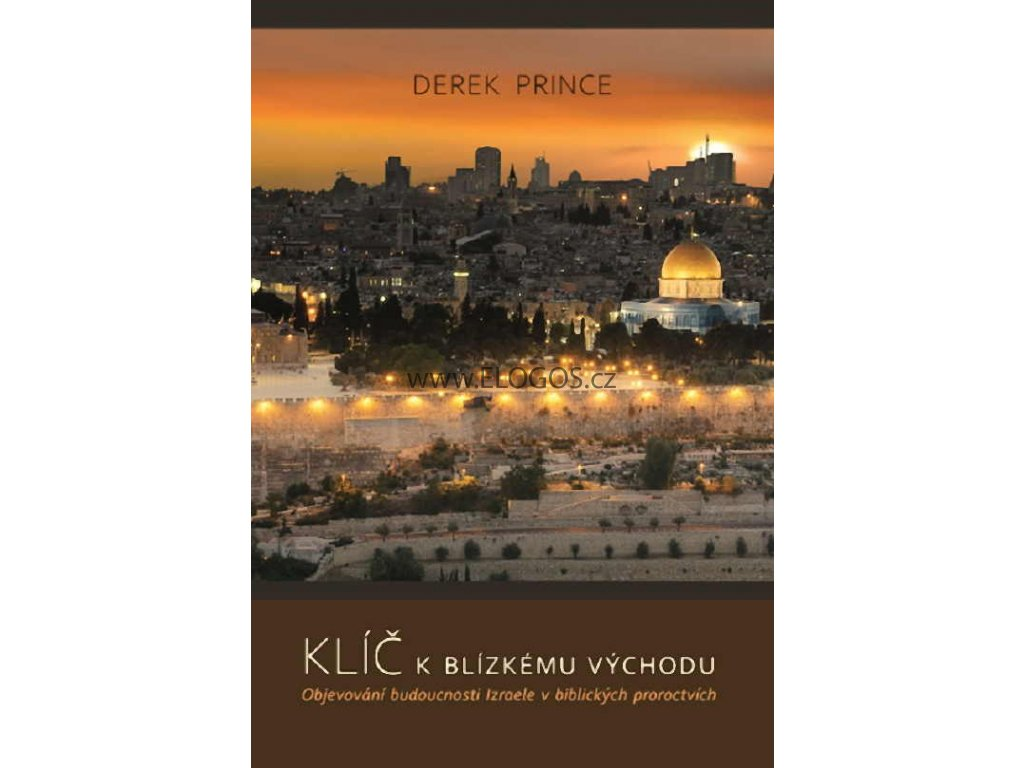 líč k Blízkému východu Objevování budoucnosti Izraele v biblických proroctvícch - Derek Prince