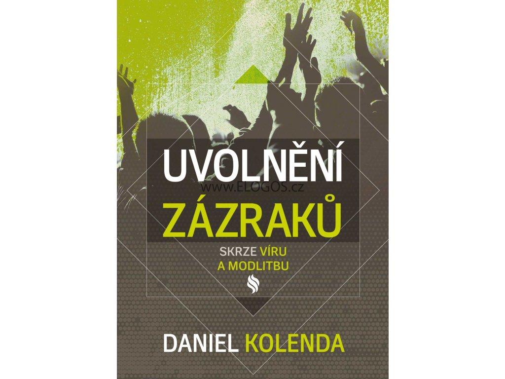 Uvolnění zázraků skrze víru a modlitbu -  Daniel Kolenda