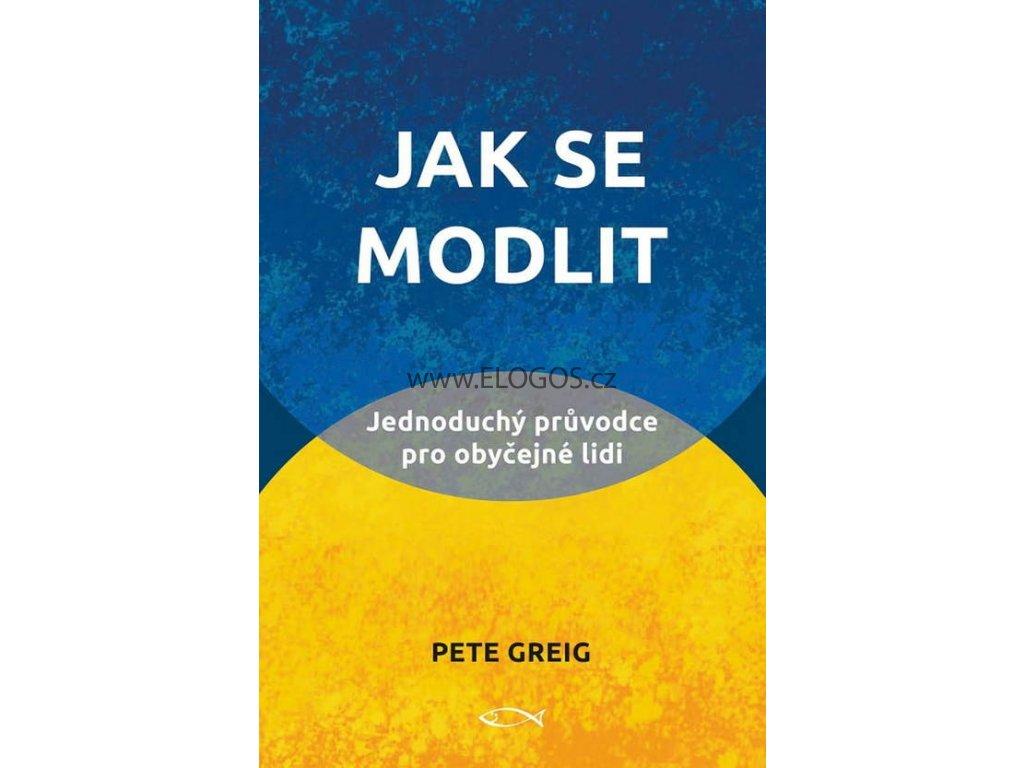 Jak se modlit -Pete Greig