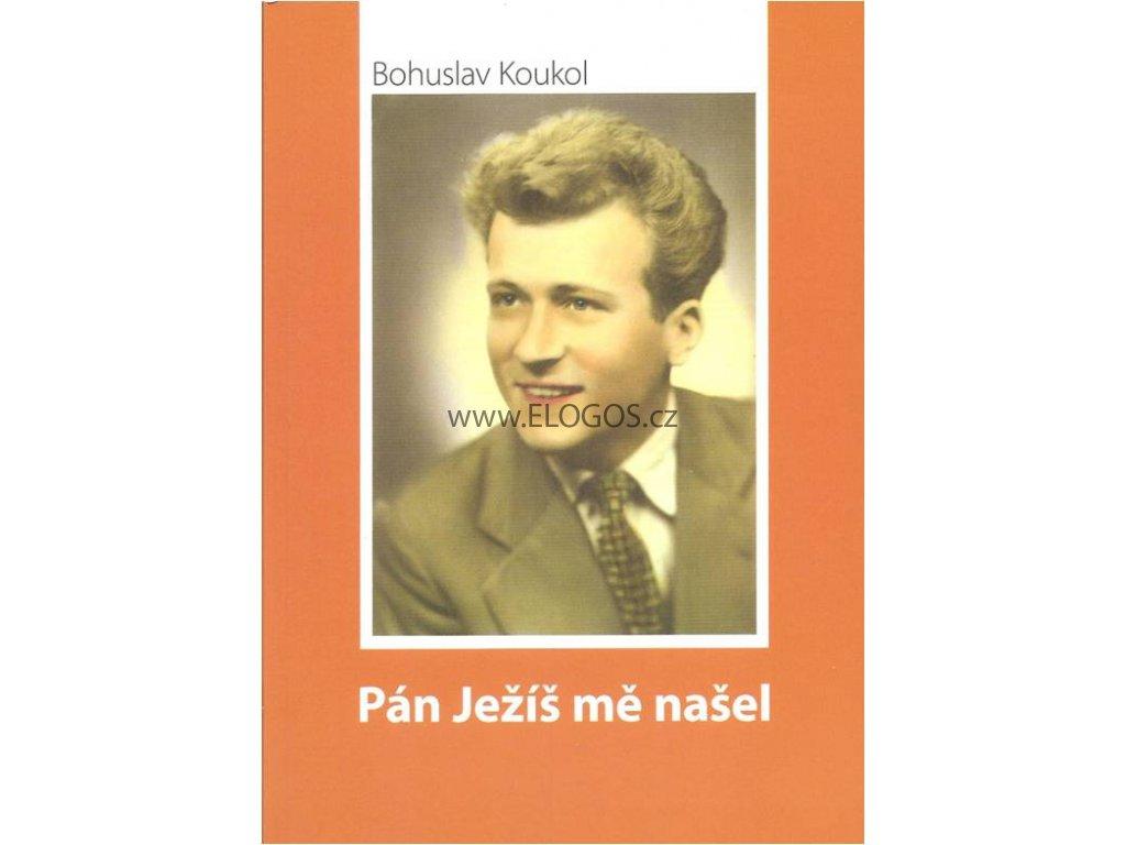 Bohuslav Koukol - Pán Ježíš mě našel