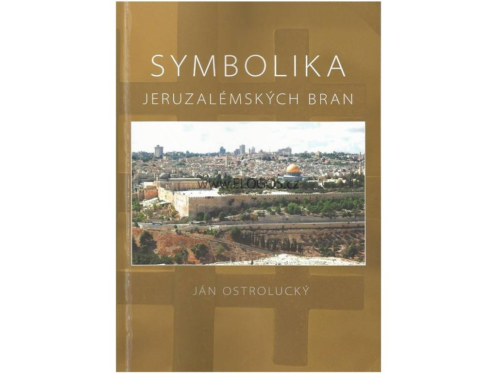 Ján Ostrolucký- Symbolika Jeruzalémských Bran