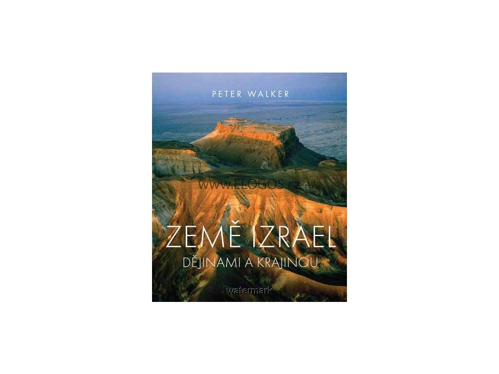 Země Izrael - Dějinami a krajinou-Peter Walker