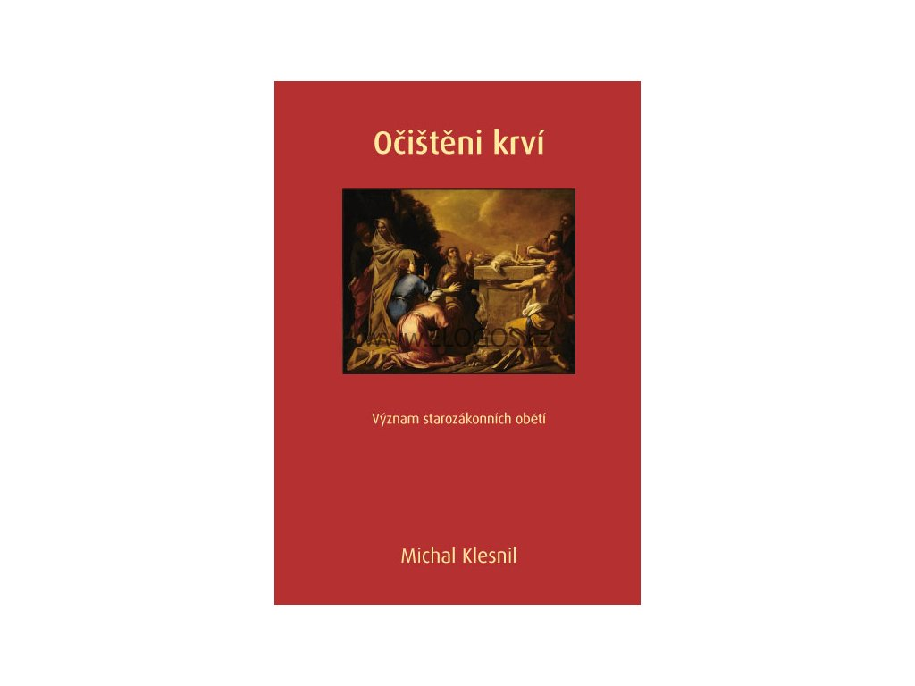 Michal Klesnil -Očištěni krví Význam starozákonních obětí