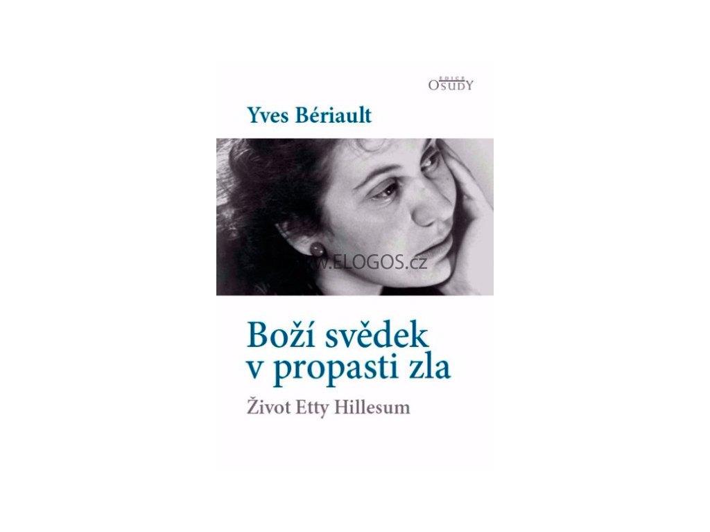 Boží svědek v propasti zla -  Život Etty Hillesum -Yves Bériault