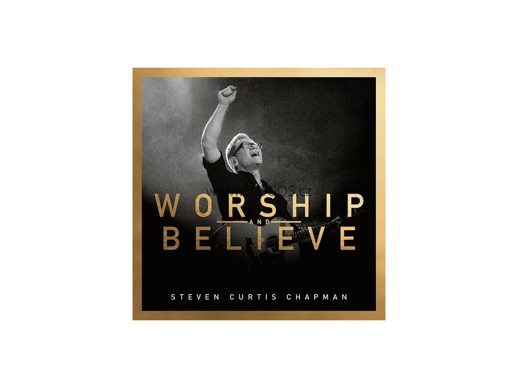 CD-Chapman, Steven Curtis - Worship And Believe