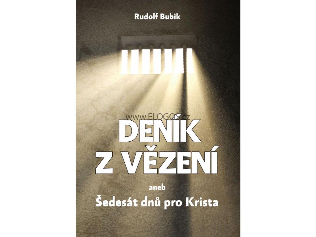 Deník z vězení aneb šedesát dnů pro Krista - Rudolf Bubik
