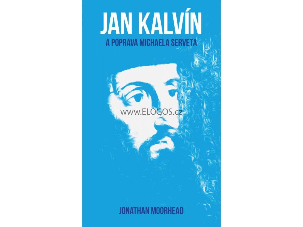 Jonathan Moorhead- Jan Kalvín a poprava Michaela Serveta