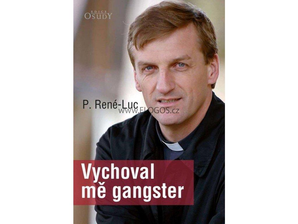 Vychoval mě gangster -  P. René-Luc