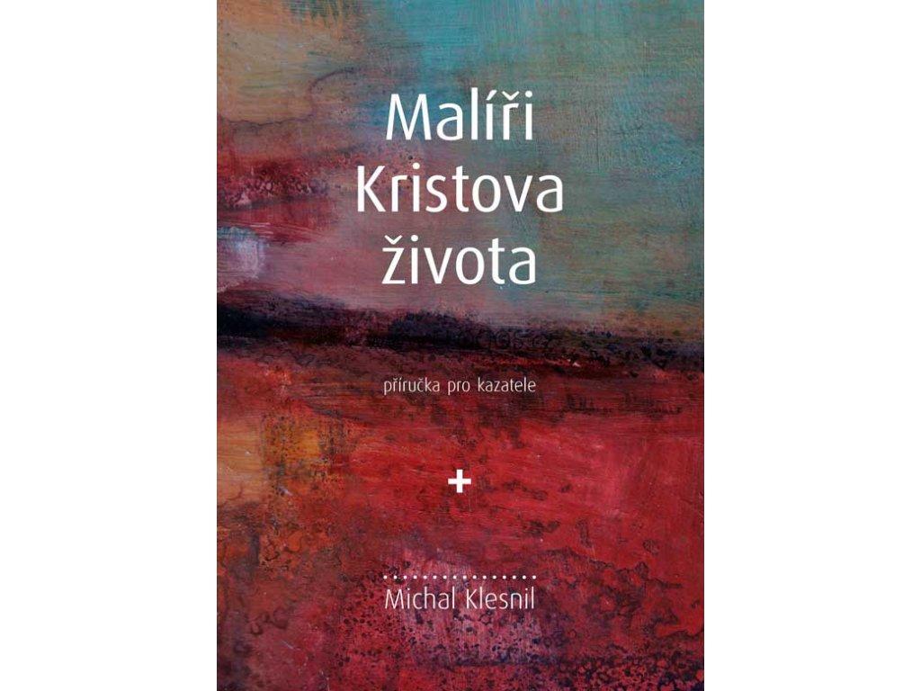 Malíři Kristova života -  Příručka pro kazatele  Michal Klesnil