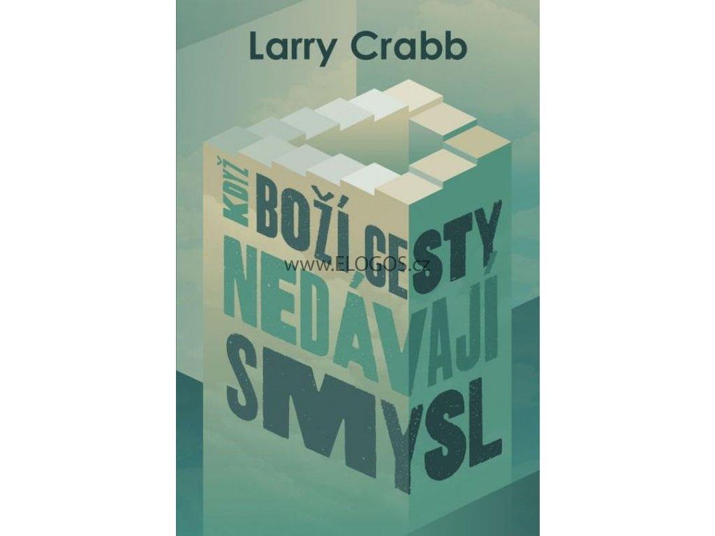 Když Boží cesty nedávají smysl - Larry Crabb