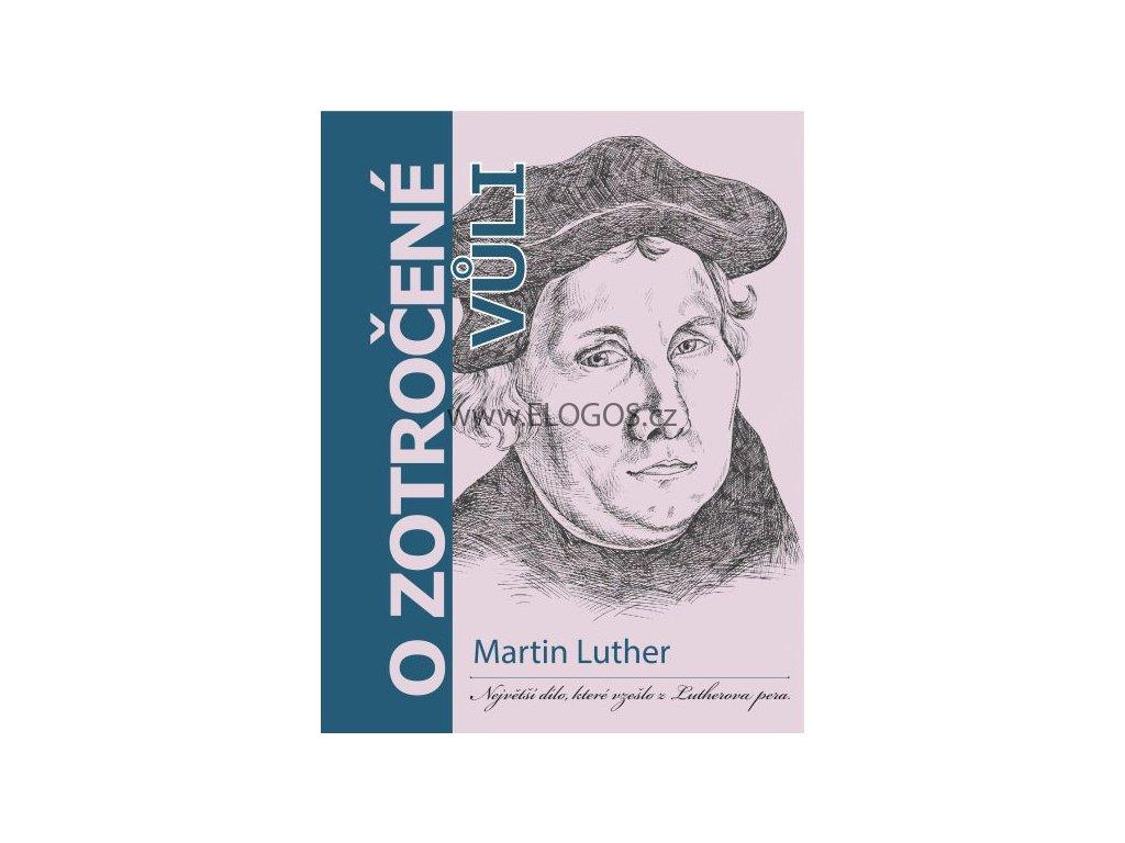 O zotročené vůli - Martin Luther