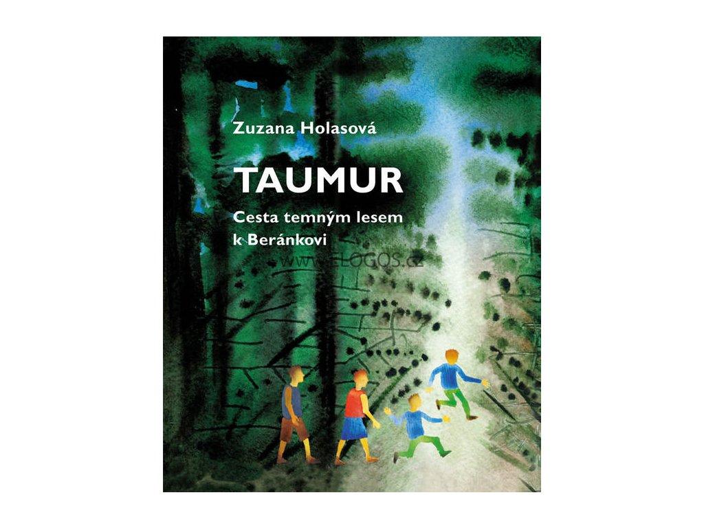 Taumur Cesta temným lesem k Beránkovi  -Zuzana Holasová