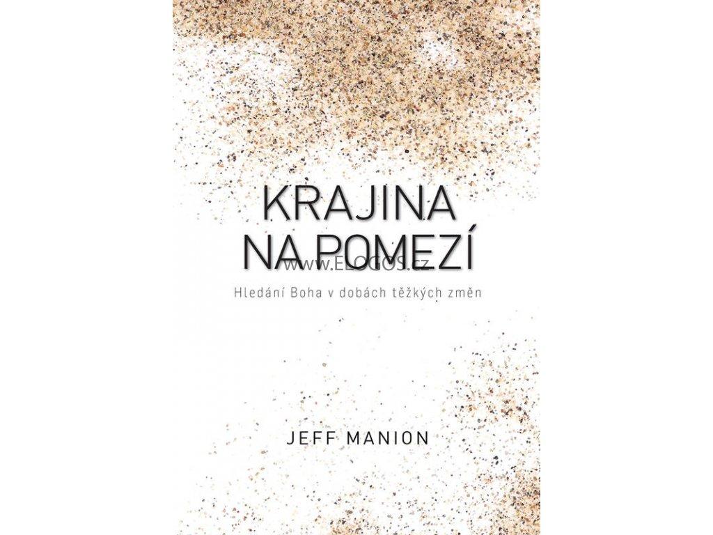 Krajina na pomezí Hledání Boha v dobách těžkých změn Jeff Manion