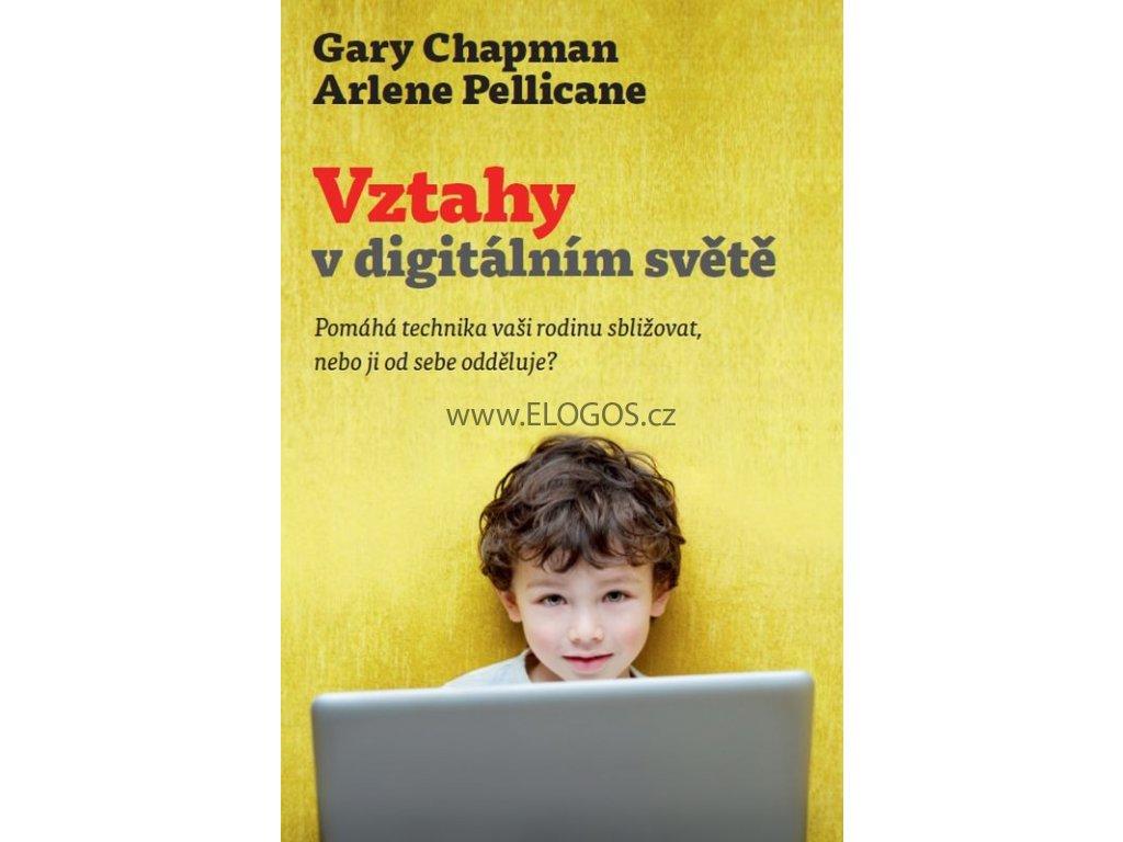 Vztahy v digitálním světě -  Gary Chapman, Arlene Pellicane