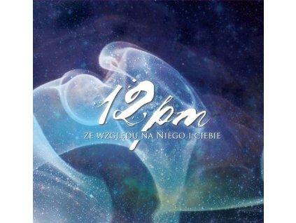 CD- 12PM - Ze wzglêdu na Niego i Ciebie