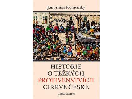 Historie o těžkých protivenstvích církve české Jan Amos Komenský