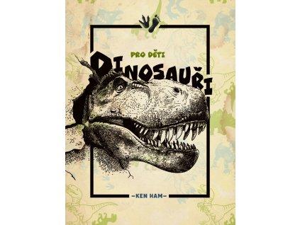 Ken Ham - Dinosauři pro děti