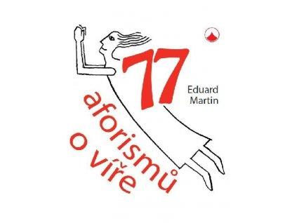 77 aforismů o víře -Eduard Martin