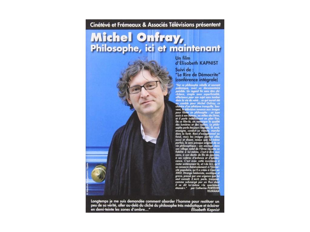 UN FILM DELISABETH KAPNIST (DVD) - Michel Onfray. Philosophe Ici Et Maintenant (Suivi De Le Rire De Democrite Conference Inedite) (DVD)