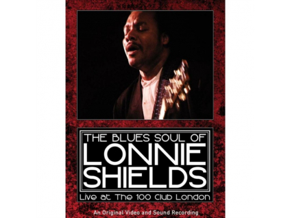 LONNIE SHIELDS - Blues Soul Of Lonnie Shields. The: Live Atthe 100 Club London (DVD)