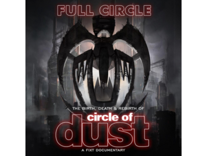 CIRCLE OF DUST - Full Circle: The Birth. Death & Rebirth Of Circle Of Dust (DVD)