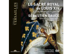 ENSEMBLE CORRESPONDANCES / SEBASTIEN DAUCE / LES PAGES & LES CHANTRES DU CENTRE DE MUSIQUE BAROQUE DE VERSAILLES - Le Sacre De Louis Xiv (DVD)