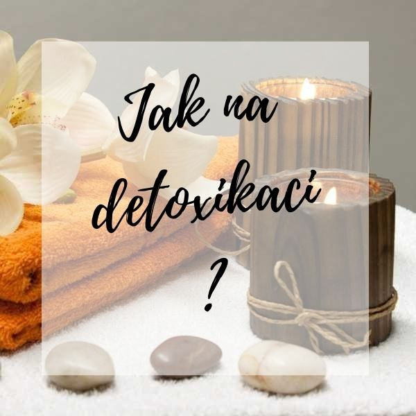 Detoxikace organismu a jak na ni?