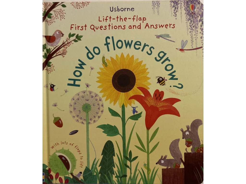 Lift-the-Flap First Questions and Answers How do flowers grow ?