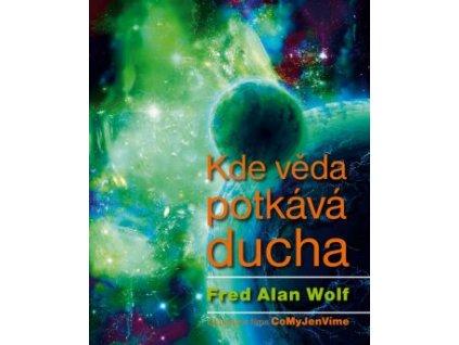 KDE VĚDA POTKÁVÁ DUCHA, FRED A. WOLF