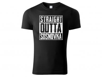 Tričko Straight Outta Sosnovka