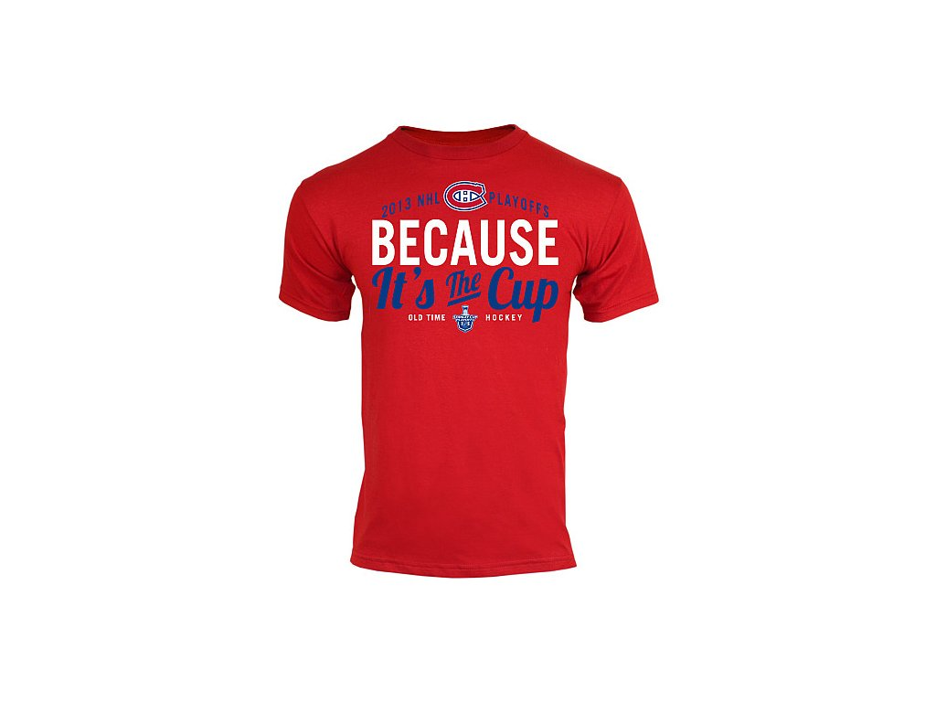 Tričko - Because It's the Cup - Montreal Canadiens