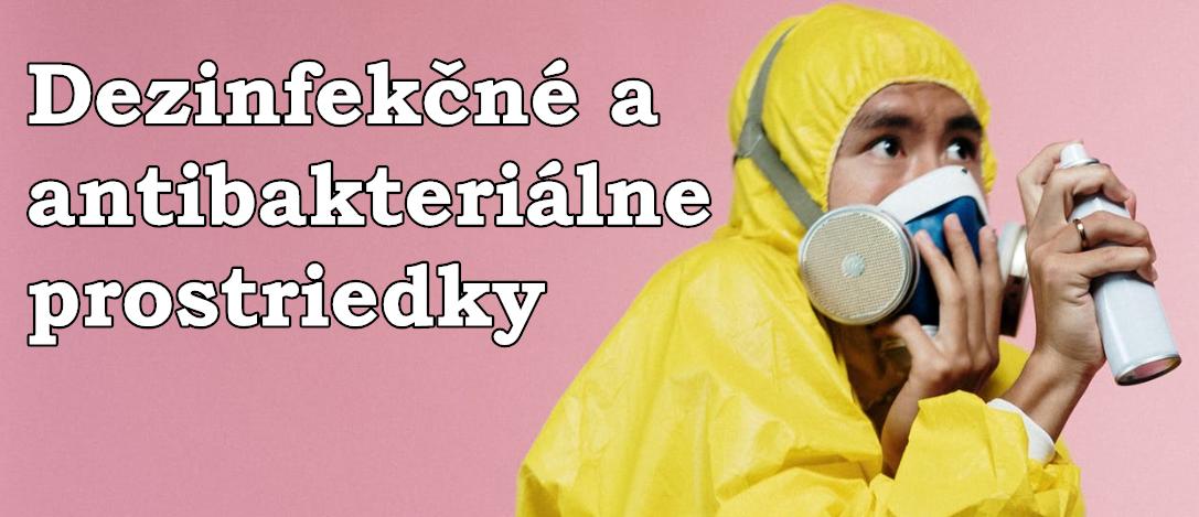 Dezinfekcne a antibakterialne prostriedky
