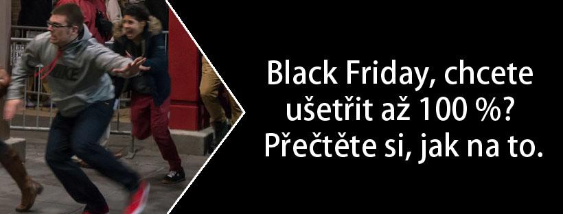 Black Friday, chcete ušetřit až 100 %? Přečtěte si, jak na to