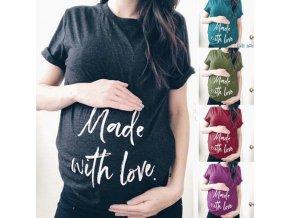 Těhotenské oblečení- těhotenské tričko s potiskem Made with love