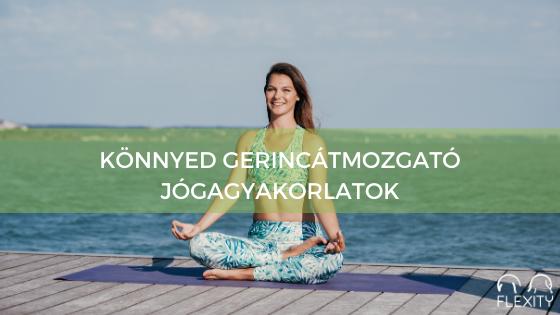 Könnyed gerincátmozgató jógagyakorlatok