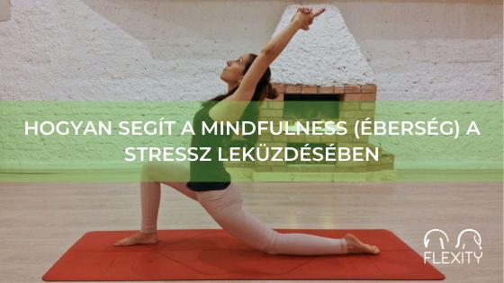 Hogyan segít a mindfulness (éberség) a mindennapi stressz leküzdésében