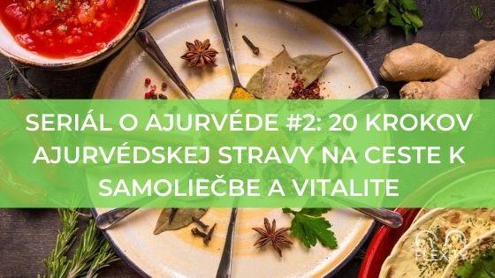 Seriál o ajurvéde #2: 20 krokov ajurvédskej stravy na ceste k samoliečbe a vitalite